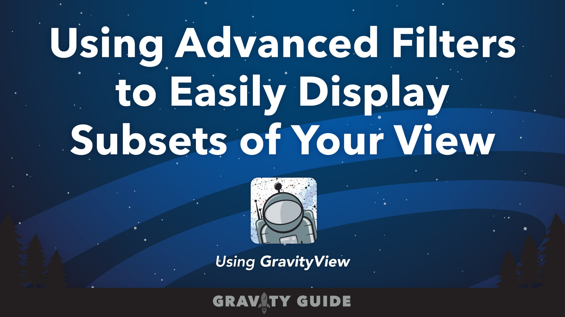 Using GravityView Advanced Filters to Easily Display Subsets of Your View